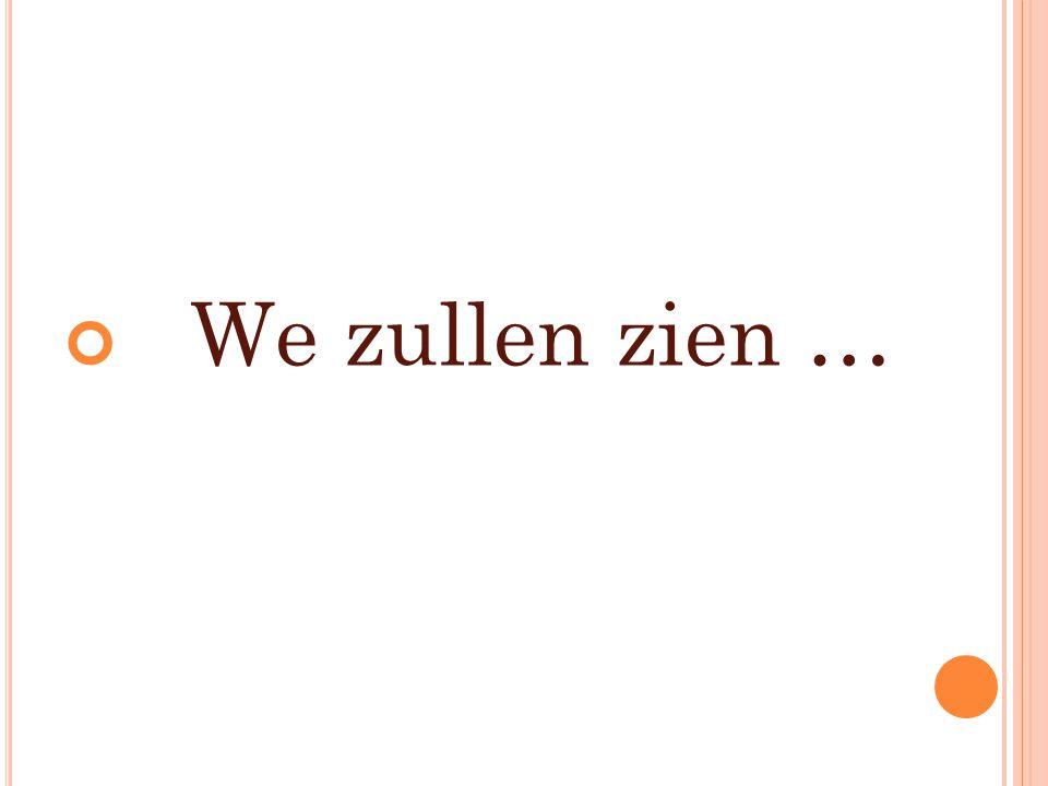 We zullen zien …