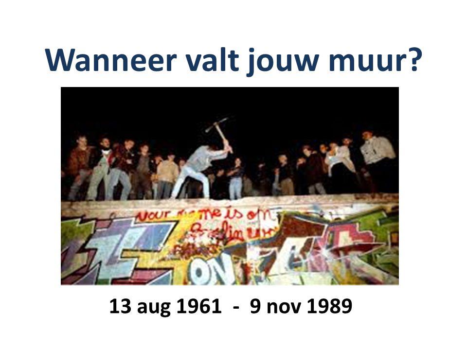 Wanneer valt jouw muur? 13 aug 1961 - 9 nov 1989