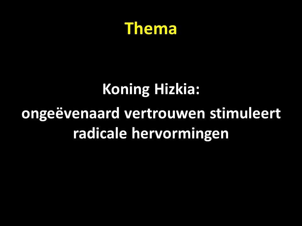 Thema Koning Hizkia: ongeëvenaard vertrouwen stimuleert radicale hervormingen