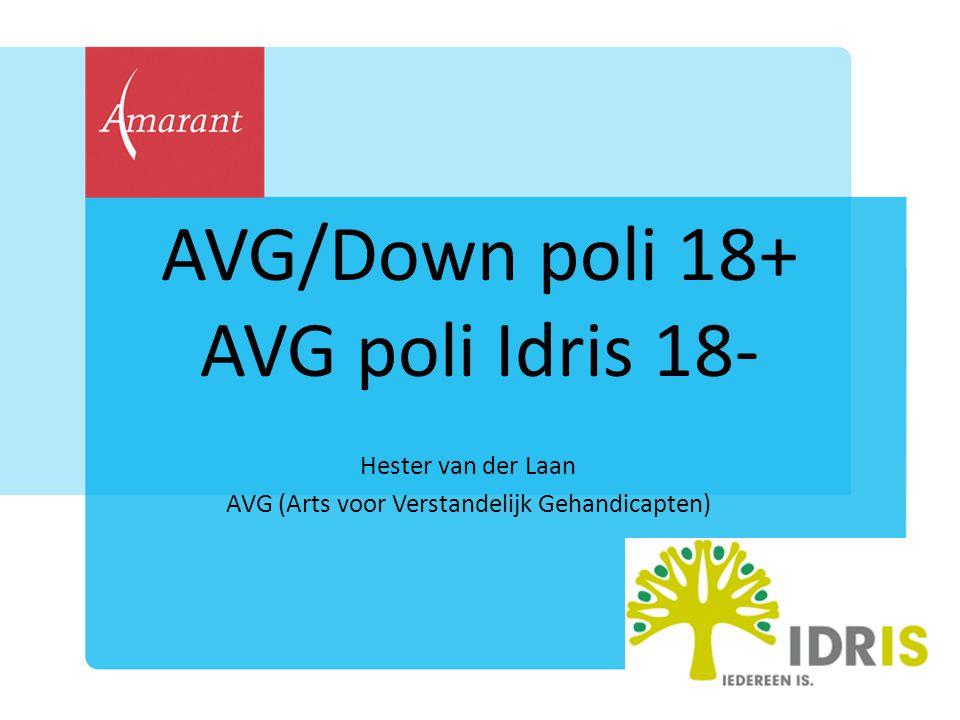 AVG/Down poli 18+ AVG poli Idris 18- Hester van der Laan AVG (Arts voor Verstandelijk Gehandicapten)