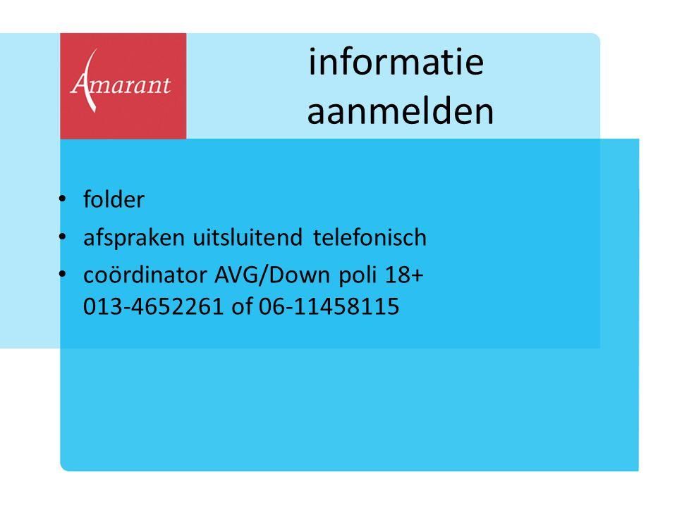 informatie aanmelden folder afspraken uitsluitend telefonisch coördinator AVG/Down poli 18+ 013-4652261 of 06-11458115