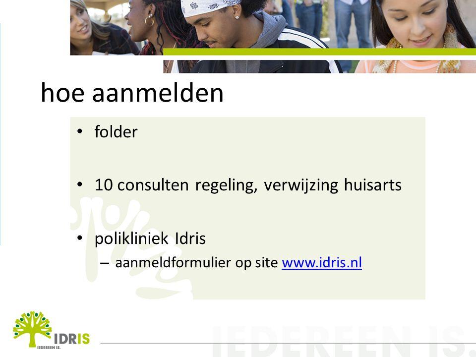 hoe aanmelden folder 10 consulten regeling, verwijzing huisarts polikliniek Idris – aanmeldformulier op site www.idris.nlwww.idris.nl