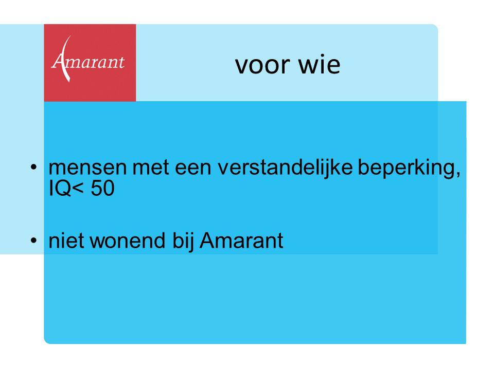 voor wie mensen met een verstandelijke beperking, IQ< 50 niet wonend bij Amarant