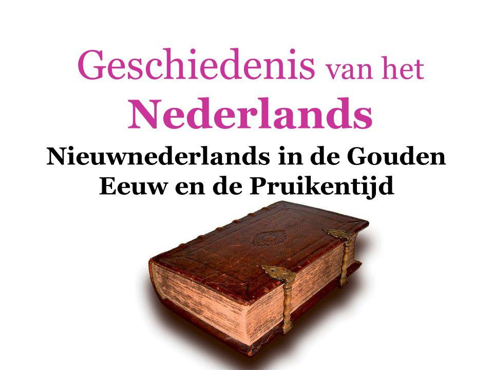 Geschiedenis van het Nederlands  Nieuwnederlands in de 17 de & 18 de eeuw  De Synode van Dordrecht  (1618-1619)  = kerkvergadering  Remonstranten versus contraremonstranten  Besluit om de Bijbel naar het Nederlands te vertalen