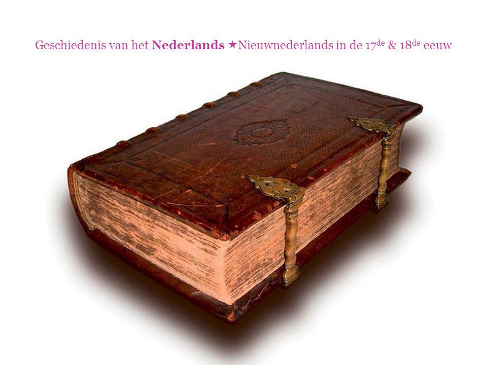 Geschiedenis van het Nederlands  Nieuwnederlands in de 17 de & 18 de eeuw De opening van Nationale Synode te Dordrecht op 13 november 1618 door François Schillemans