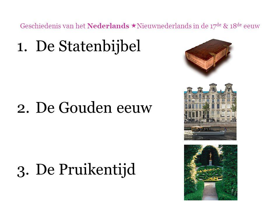 Geschiedenis van het Nederlands  Nieuwnederlands in de 17 de & 18 de eeuw  Synode van Dordrecht  Besluit om de Bijbel naar het Nederlands te vertalen  Gezaghebbend en algemeen bruikbaar