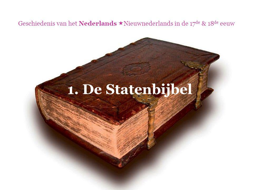 Geschiedenis van het Nederlands  Nieuwnederlands in de 17 de & 18 de eeuw  Synode van Dordrecht 1.De vertaling moest de Hebreeuwse en Griekse grondtekst zo getrouw mogelijk volgen.