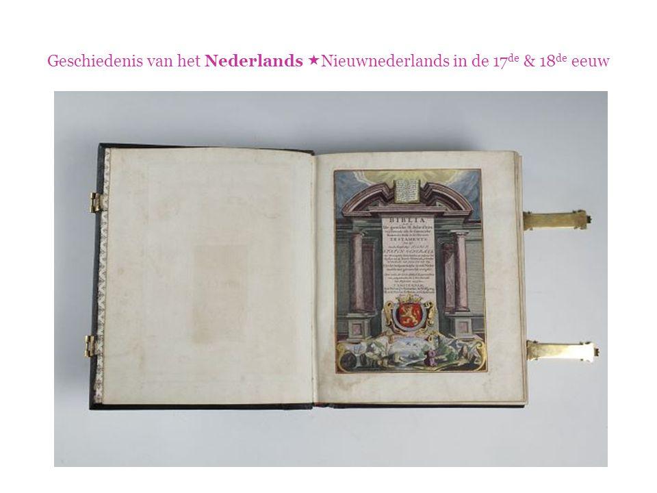 Geschiedenis van het Nederlands  Nieuwnederlands in de 17 de & 18 de eeuw  Synode van Dordrecht  Besluit om de Bijbel naar het Nederlands te vertalen  Gezaghebbend en algemeen bruikbaar  => vertalers uit alle gewesten