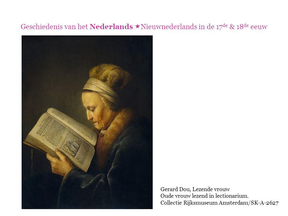 Geschiedenis van het Nederlands  Nieuwnederlands in de 17 de & 18 de eeuw Voorbeeld Arend Pieter gijzen, met Mieuwes, Jaap en Leen, En Klaasjen en Kloentjen, die trokken t'zamen heen Na 't dorp van Vinkeveen; Wangt ouwe Frangs, die gaf sen Gangs Die worden of ereen (Bredero) (want oude Frans, die gaf z'n gans)