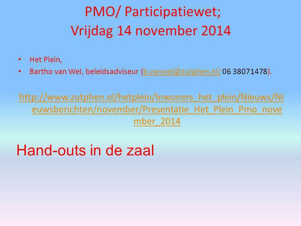 PMO/ Participatiewet; Vrijdag 14 november 2014 Het Plein, Bartho van Wel, beleidsadviseur (b.vanwel@zutphen.nl/ 06 38071478).b.vanwel@zutphen.nl/ http