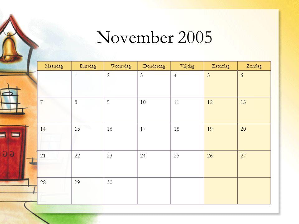 November 2005 MaandagDinsdagWoensdagDonderdagVrijdagZaterdagZondag 123456 78910111213 14151617181920 21222324252627 282930
