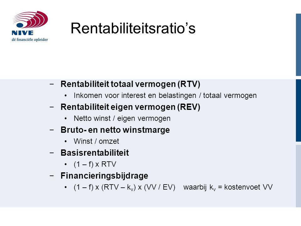 Rentabiliteitsratio's −Rentabiliteit totaal vermogen (RTV) Inkomen voor interest en belastingen / totaal vermogen −Rentabiliteit eigen vermogen (REV)