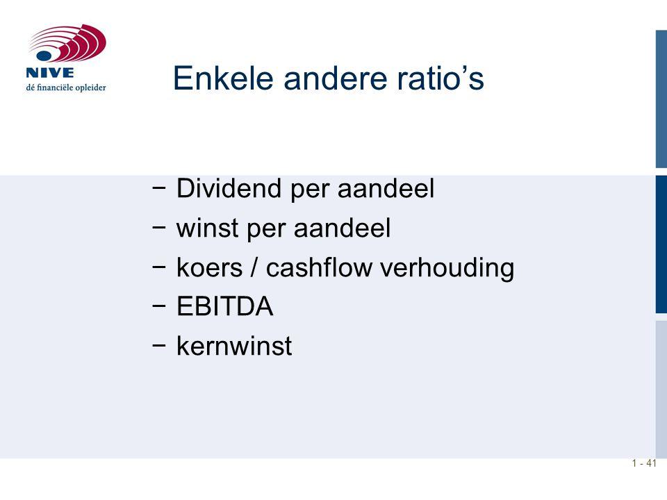 1 - 41 Enkele andere ratio's −Dividend per aandeel −winst per aandeel −koers / cashflow verhouding −EBITDA −kernwinst