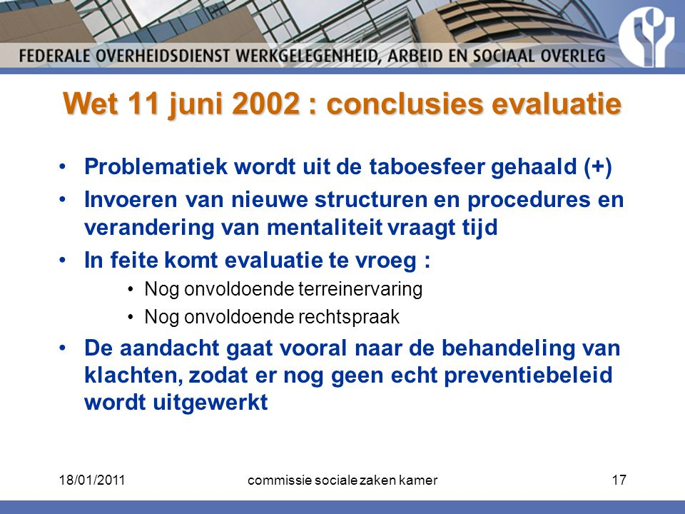 Wet 11 juni 2002 : conclusies evaluatie Problematiek wordt uit de taboesfeer gehaald (+) Invoeren van nieuwe structuren en procedures en verandering v