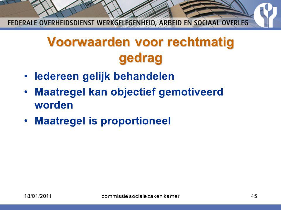 Voorwaarden voor rechtmatig gedrag Iedereen gelijk behandelen Maatregel kan objectief gemotiveerd worden Maatregel is proportioneel 18/01/201145commis