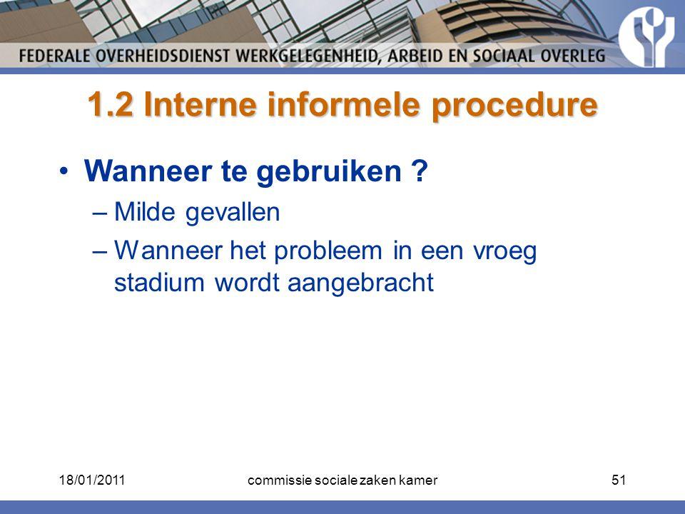 1.2 Interne informele procedure Wanneer te gebruiken ? –Milde gevallen –Wanneer het probleem in een vroeg stadium wordt aangebracht 18/01/201151commis