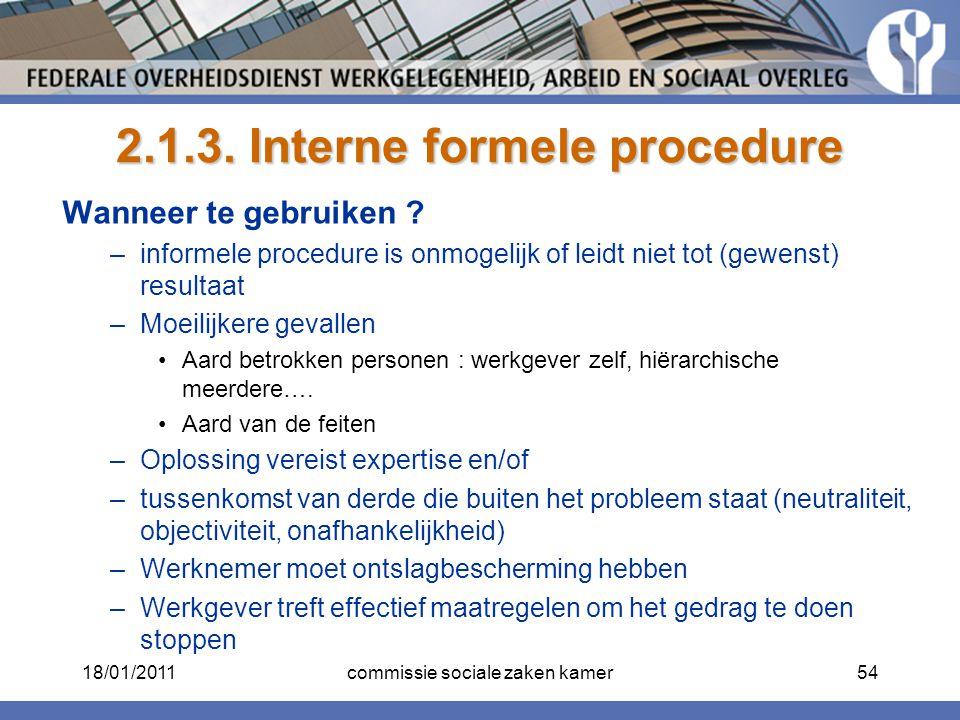2.1.3. Interne formele procedure Wanneer te gebruiken ? –informele procedure is onmogelijk of leidt niet tot (gewenst) resultaat –Moeilijkere gevallen