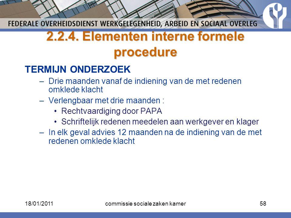 2.2.4. Elementen interne formele procedure TERMIJN ONDERZOEK –Drie maanden vanaf de indiening van de met redenen omklede klacht –Verlengbaar met drie