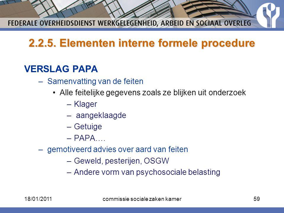 2.2.5. Elementen interne formele procedure VERSLAG PAPA –Samenvatting van de feiten Alle feitelijke gegevens zoals ze blijken uit onderzoek –Klager –