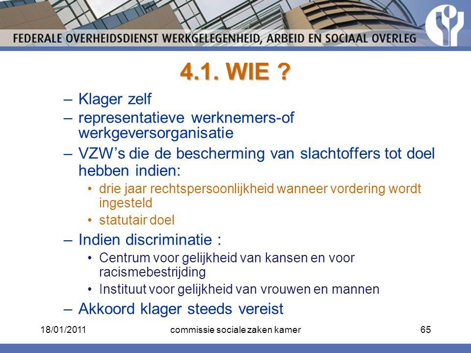 4.1. WIE ? –Klager zelf –representatieve werknemers-of werkgeversorganisatie –VZW's die de bescherming van slachtoffers tot doel hebben indien: drie j