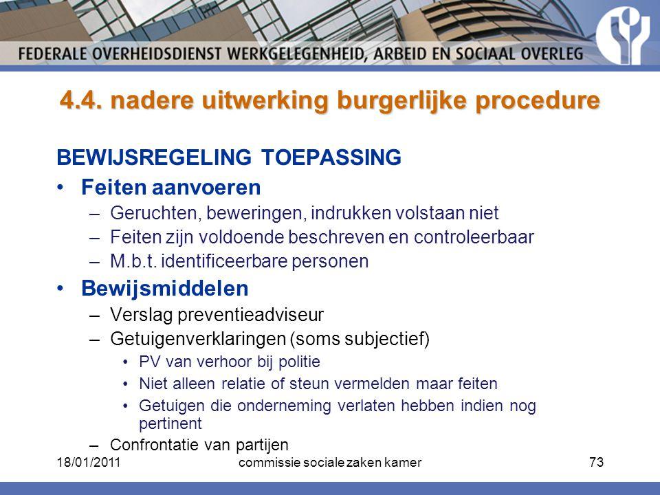 4.4. nadere uitwerking burgerlijke procedure BEWIJSREGELING TOEPASSING Feiten aanvoeren –Geruchten, beweringen, indrukken volstaan niet –Feiten zijn v