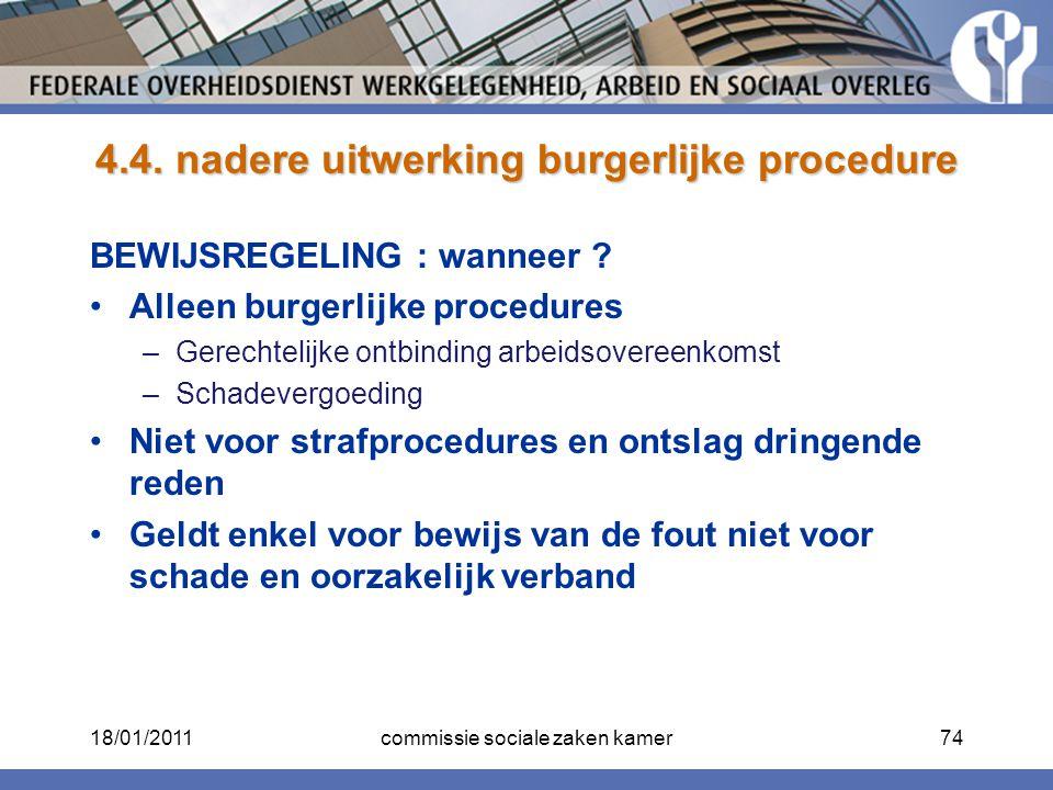 4.4. nadere uitwerking burgerlijke procedure BEWIJSREGELING : wanneer ? Alleen burgerlijke procedures –Gerechtelijke ontbinding arbeidsovereenkomst –S