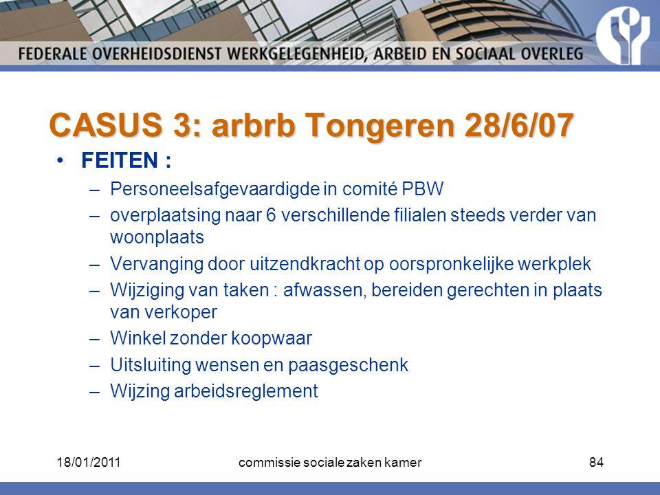 CASUS 3: arbrb Tongeren 28/6/07 FEITEN : –Personeelsafgevaardigde in comité PBW –overplaatsing naar 6 verschillende filialen steeds verder van woonpla