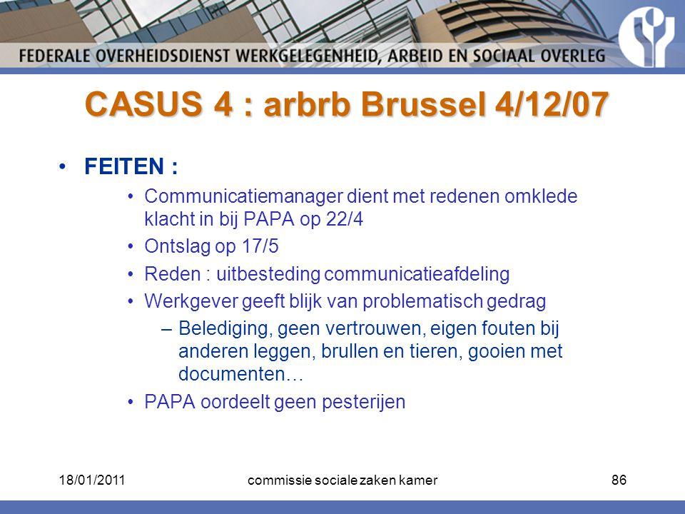 CASUS 4 : arbrb Brussel 4/12/07 CASUS 4 : arbrb Brussel 4/12/07 FEITEN : Communicatiemanager dient met redenen omklede klacht in bij PAPA op 22/4 Onts