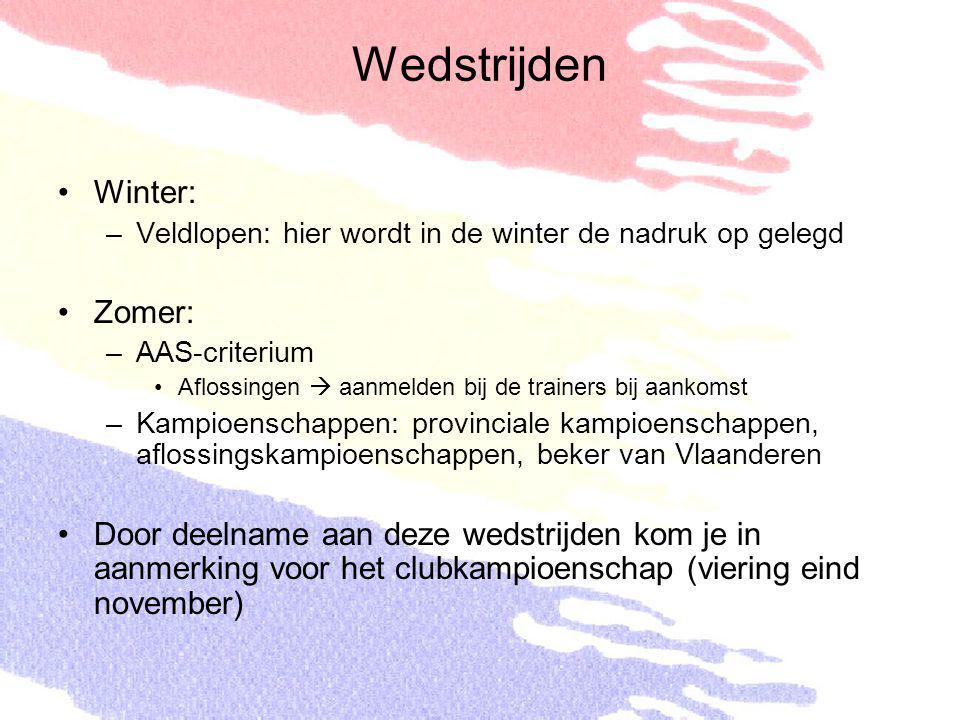 Wedstrijden Winter: –Veldlopen: hier wordt in de winter de nadruk op gelegd Zomer: –AAS-criterium Aflossingen  aanmelden bij de trainers bij aankomst