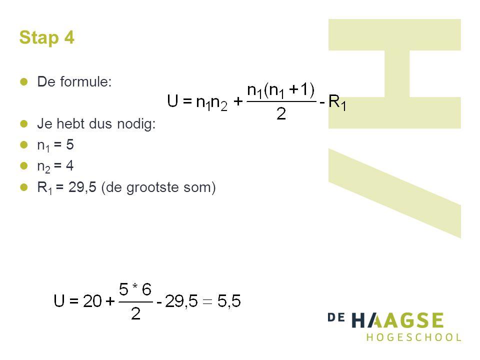 Stap 4 De formule: Je hebt dus nodig: n 1 = 5 n 2 = 4 R 1 = 29,5 (de grootste som)