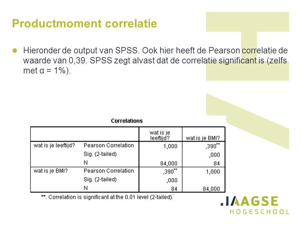 Productmoment correlatie Hieronder de output van SPSS. Ook hier heeft de Pearson correlatie de waarde van 0,39. SPSS zegt alvast dat de correlatie sig