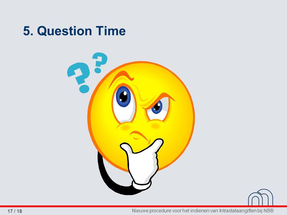 Nieuwe procedure voor het indienen van Intrastataangiften bij NBB 17 / 18 5. Question Time