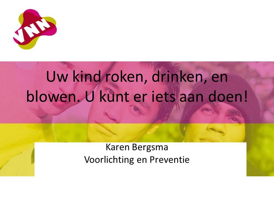 Uw kind roken, drinken, en blowen. U kunt er iets aan doen! Karen Bergsma Voorlichting en Preventie