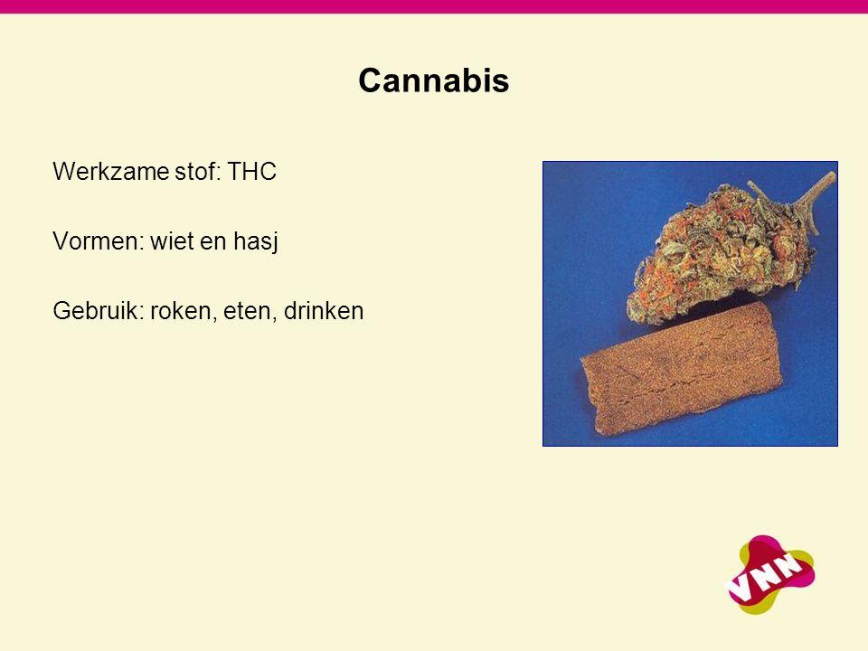 Cannabis Werkzame stof: THC Vormen: wiet en hasj Gebruik: roken, eten, drinken