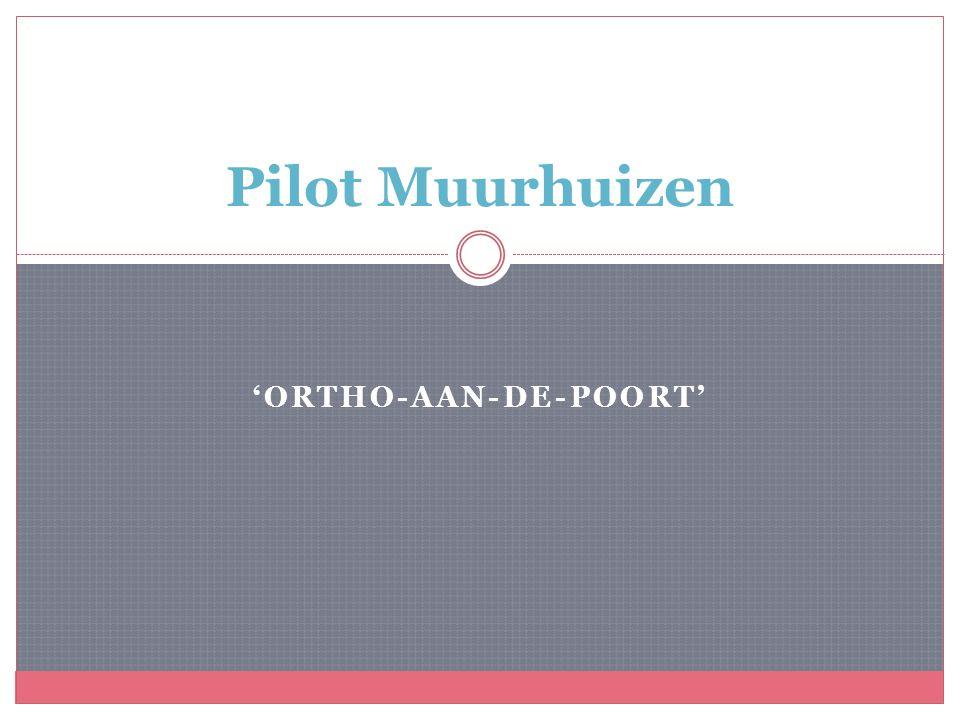 'ORTHO-AAN-DE-POORT' Pilot Muurhuizen