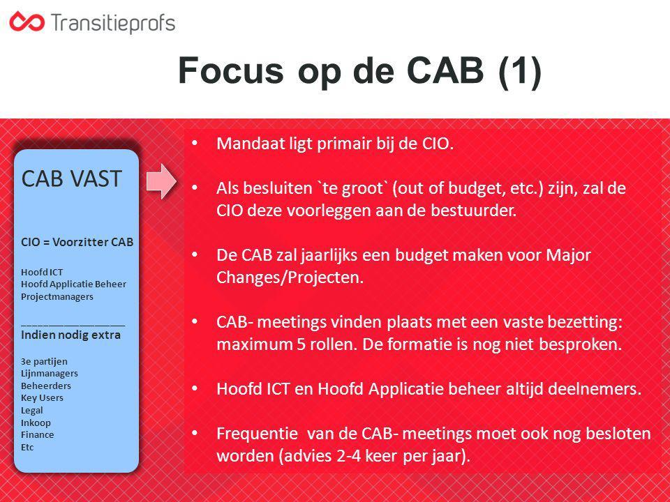 Focus op de CAB (1) Mandaat ligt primair bij de CIO. Als besluiten `te groot` (out of budget, etc.) zijn, zal de CIO deze voorleggen aan de bestuurder