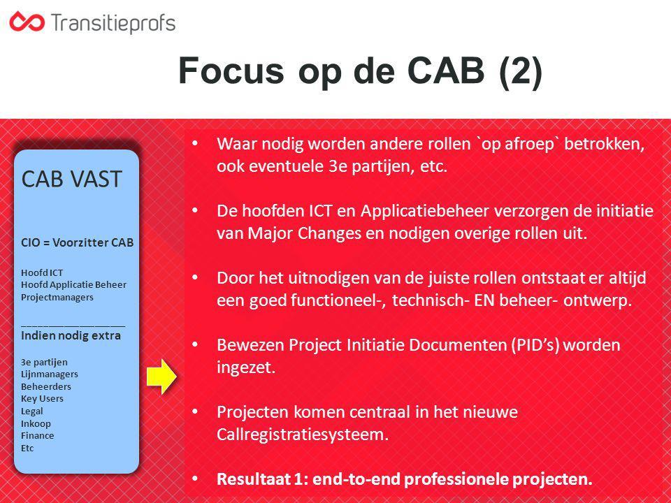 Focus op de CAB (2) Waar nodig worden andere rollen `op afroep` betrokken, ook eventuele 3e partijen, etc. De hoofden ICT en Applicatiebeheer verzorge