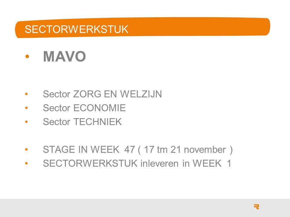 SECTORWERKSTUK MAVO Sector ZORG EN WELZIJN Sector ECONOMIE Sector TECHNIEK STAGE IN WEEK 47 ( 17 tm 21 november ) SECTORWERKSTUK inleveren in WEEK 1