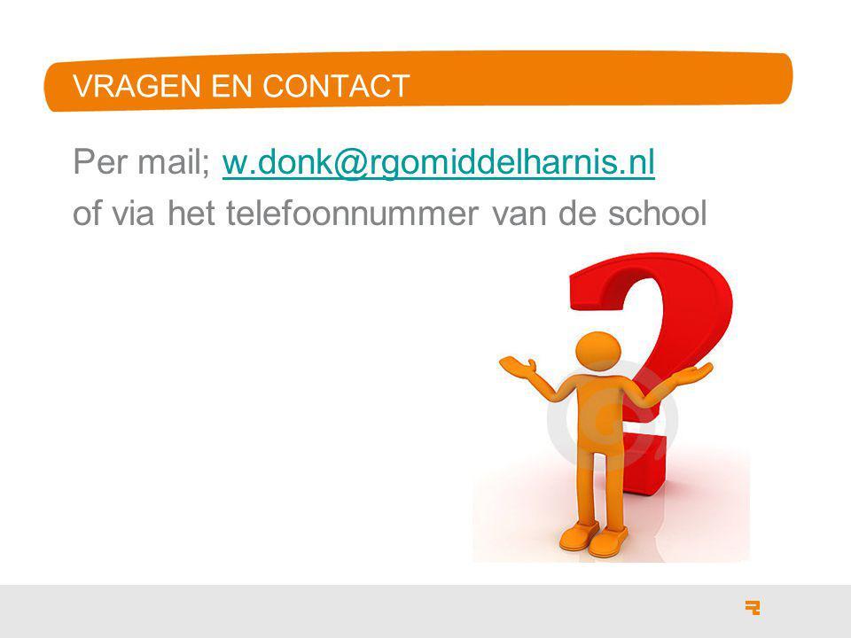 VRAGEN EN CONTACT Per mail; w.donk@rgomiddelharnis.nlw.donk@rgomiddelharnis.nl of via het telefoonnummer van de school