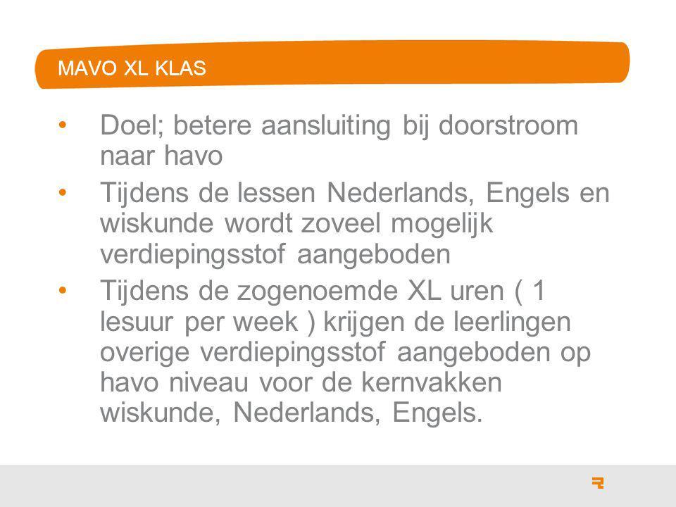 MAVO XL KLAS Doel; betere aansluiting bij doorstroom naar havo Tijdens de lessen Nederlands, Engels en wiskunde wordt zoveel mogelijk verdiepingsstof