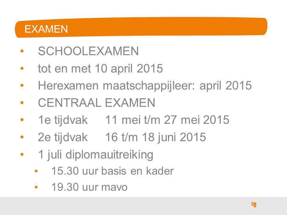 EXAMEN SCHOOLEXAMEN tot en met 10 april 2015 Herexamen maatschappijleer: april 2015 CENTRAAL EXAMEN 1e tijdvak 11 mei t/m 27 mei 2015 2e tijdvak 16 t/