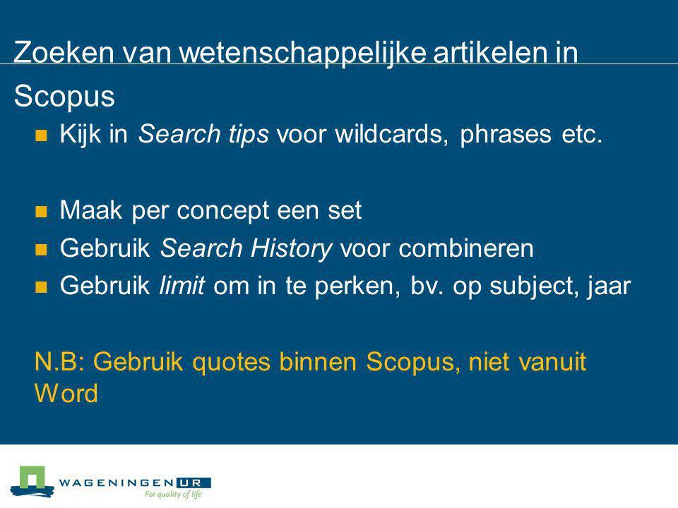 Zoeken van wetenschappelijke artikelen in Scopus Kijk in Search tips voor wildcards, phrases etc. Maak per concept een set Gebruik Search History voor