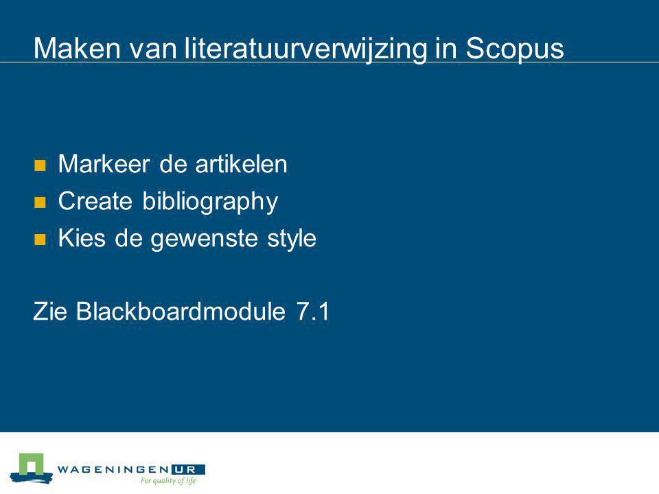Maken van literatuurverwijzing in Scopus Markeer de artikelen Create bibliography Kies de gewenste style Zie Blackboardmodule 7.1