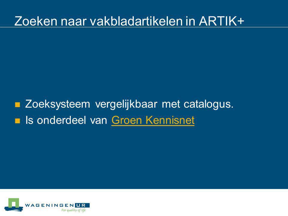 Zoeken naar vakbladartikelen in ARTIK+ Zoeksysteem vergelijkbaar met catalogus. Is onderdeel van Groen KennisnetGroen Kennisnet