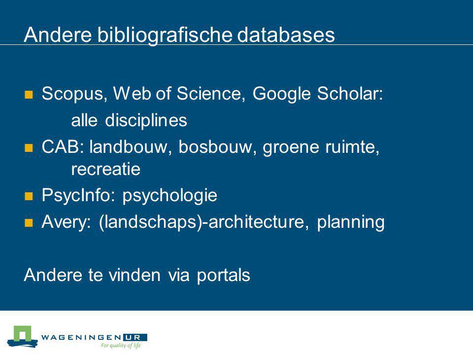Andere bibliografische databases Scopus, Web of Science, Google Scholar: alle disciplines CAB: landbouw, bosbouw, groene ruimte, recreatie PsycInfo: p