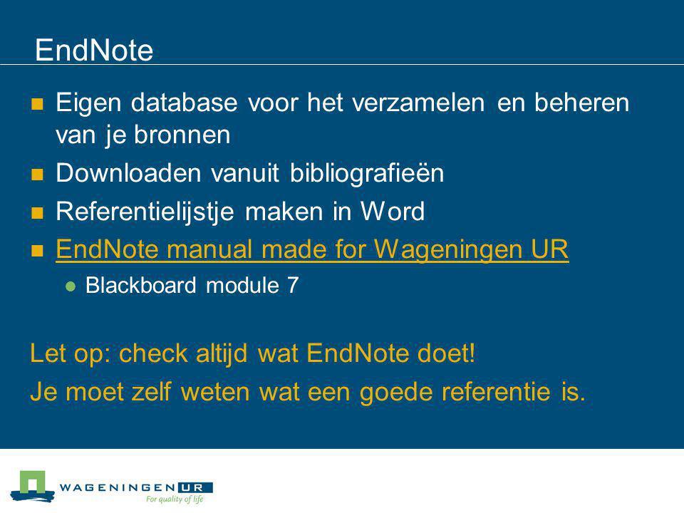 EndNote Eigen database voor het verzamelen en beheren van je bronnen Downloaden vanuit bibliografieën Referentielijstje maken in Word EndNote manual m
