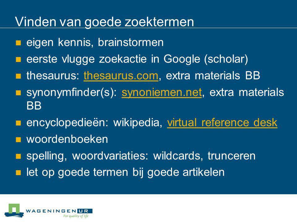 Vinden van goede zoektermen eigen kennis, brainstormen eerste vlugge zoekactie in Google (scholar) thesaurus: thesaurus.com, extra materials BBthesaur