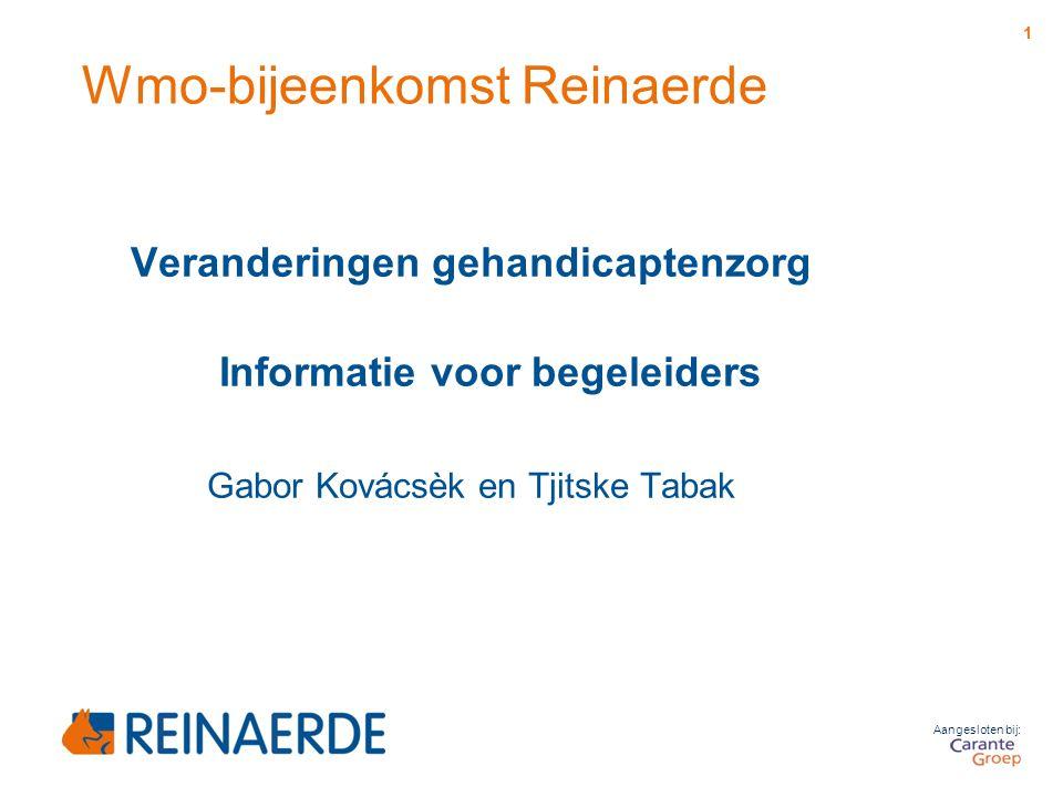 Aangesloten bij: Wmo-bijeenkomst Reinaerde Veranderingen gehandicaptenzorg Informatie voor begeleiders Gabor Kovácsèk en Tjitske Tabak 1