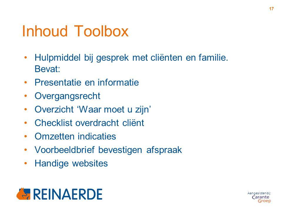Aangesloten bij: Inhoud Toolbox Hulpmiddel bij gesprek met cliënten en familie. Bevat: Presentatie en informatie Overgangsrecht Overzicht 'Waar moet u