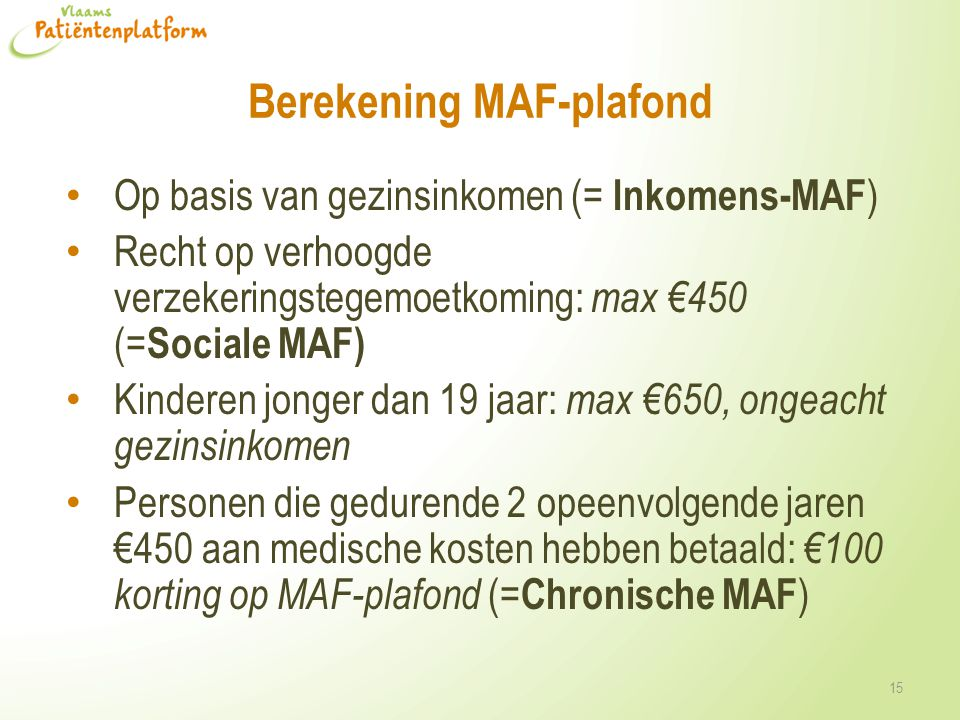 Berekening MAF-plafond Op basis van gezinsinkomen (= Inkomens-MAF ) Recht op verhoogde verzekeringstegemoetkoming: max €450 (= Sociale MAF) Kinderen j